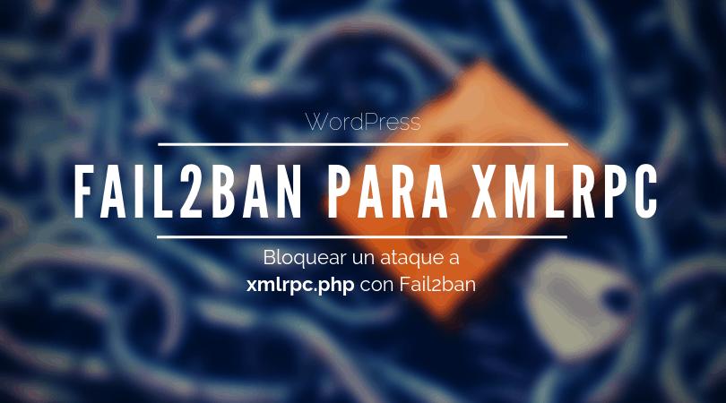 Fail2ban para parar un ataque a xmlrpc.php